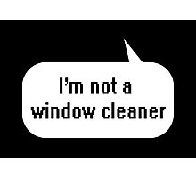 I'm not a window cleaner Photographic Print