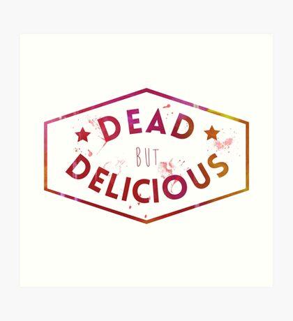 Dead But Delicious Art Print