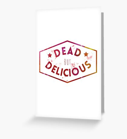 Dead But Delicious Greeting Card