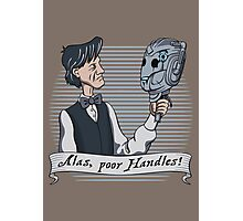 Alas Poor Handles! Photographic Print
