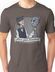 Alas Poor Handles! Unisex T-Shirt