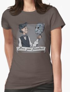 Alas Poor Handles! Womens Fitted T-Shirt