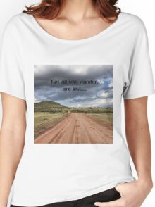 Not all who wander are lost. Women's Relaxed Fit T-Shirt