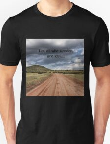 Not all who wander are lost. Unisex T-Shirt
