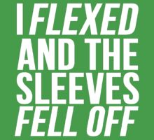 I Flexed And The Sleeves Fell Off by Alan Craker