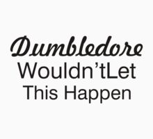Dumbledore Wouldn't Let This Happen by Patrycja Polechonska