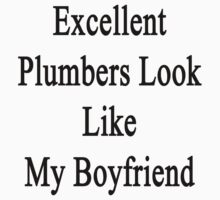 Excellent Plumbers Look Like My Boyfriend  by supernova23