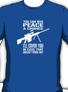 You Can Give PEACE a Chance... I'll Cover You! T-Shirt