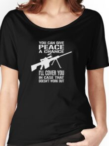 You Can Give PEACE a Chance... I'll Cover You! Women's Relaxed Fit T-Shirt