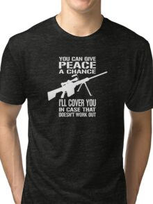 You Can Give PEACE a Chance... I'll Cover You! Tri-blend T-Shirt
