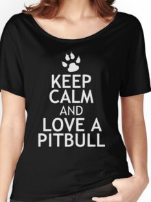 KEEP CALM AND LOVE A PITBULL Women's Relaxed Fit T-Shirt