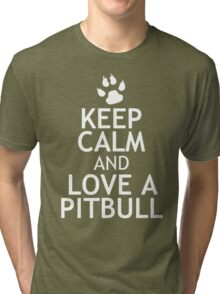 KEEP CALM AND LOVE A PITBULL Tri-blend T-Shirt