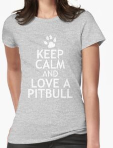 KEEP CALM AND LOVE A PITBULL Womens Fitted T-Shirt