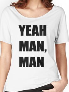 Yeah Man Man Women's Relaxed Fit T-Shirt