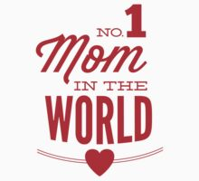 No 1 Mom In The World by BrightDesign