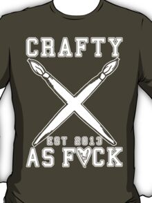 Crafty As Fuck Long Sleeve T-Shirt