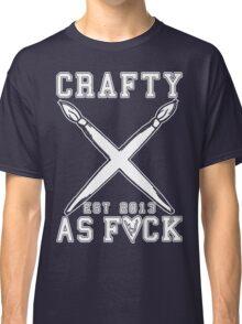 Crafty As Fuck Long Sleeve Classic T-Shirt