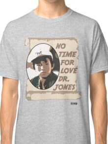 No Time For Love Doctor Jones Classic T-Shirt