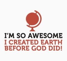 I Created Earth Before God Did by artpolitic