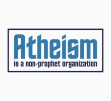 Atheism is a Non-Prophet Organization by artpolitic