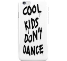 Cool Kids Dont Dance Phone Case iPhone Case/Skin