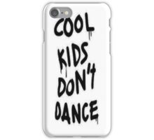 Cool Kids Dont Dance Phone Case iPhone Case/Skin