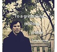 'To a great mind, nothing is little.' Sherlock Holmes quote Photographic Print