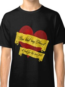You had my Heart.... at least for the most part Classic T-Shirt