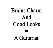 Brains Charm And Good Looks = A Guitarist  Photographic Print