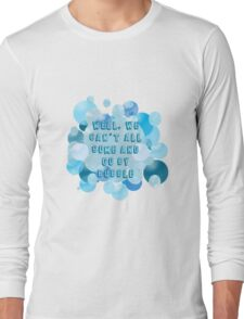 Well, we can't all come and go by bubble Long Sleeve T-Shirt