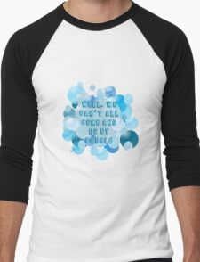 Well, we can't all come and go by bubble Men's Baseball ¾ T-Shirt