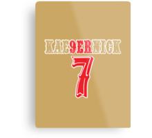 [CLASSIC] KAE9ERNICK 7 - QB #7 Colin Kaepernick of the San Francisco 49ers Metal Print