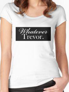 """Whatever Trevor.""  Women's Fitted Scoop T-Shirt"