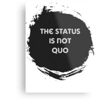 The Status is Not Quo Metal Print