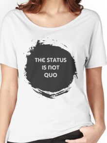 The Status is Not Quo Women's Relaxed Fit T-Shirt