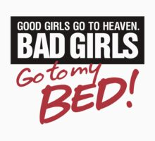 Bad Girls Go to my Bed by artpolitic
