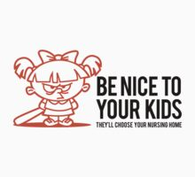 Be Nice to your Kids by artpolitic