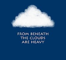 From beneath the clouds are heavy by Kim  Lynch