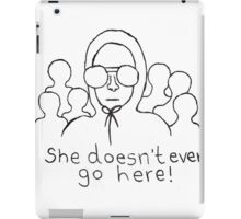 She Doesn't Even Go Here! iPad Case/Skin