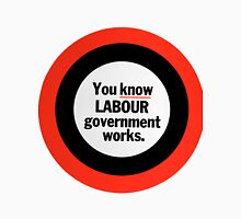 You Know Labour Government Works Unisex T-Shirt