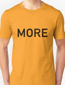 MORE is never enough T-Shirt