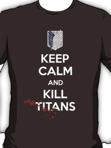 Keep Calm and Kill Titans T-Shirt