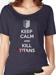 Keep Calm and Kill Titans Women's Relaxed Fit T-Shirt