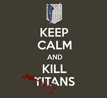 Keep Calm and Kill Titans Unisex T-Shirt