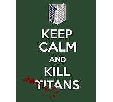 Keep Calm and Kill Titans Photographic Print