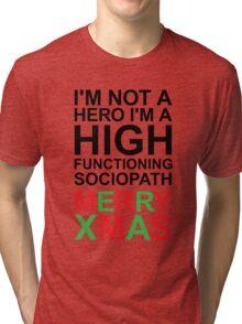I'm not a hero, I'm a high functioning sociopath MERRY XMAS Tri-blend T-Shirt