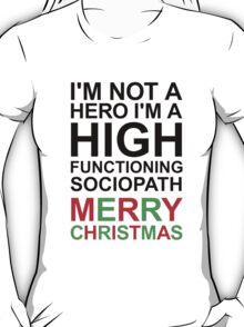 I'm not a hero, I'm a high functioning sociopath MERRY CHRISTMAS T-Shirt