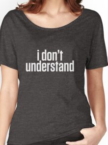 I Don't Understand - Sherlock 'His Last Vow' Reference T-Shirt Women's Relaxed Fit T-Shirt