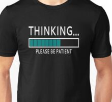 Thinking... Please Be Patient Unisex T-Shirt