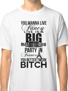 Fancy Mansion Party France Better Twerk Bitch Britney Miley Classic T-Shirt
